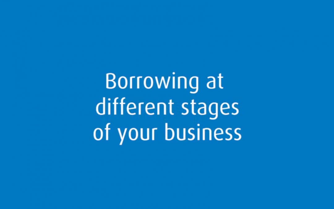 Borrowing at different stages of your business