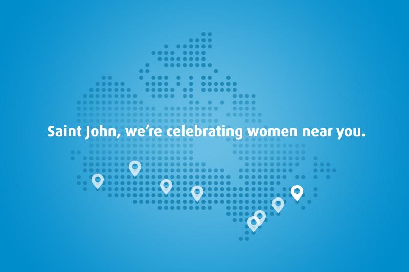 Saint John, we're celebrating women near you