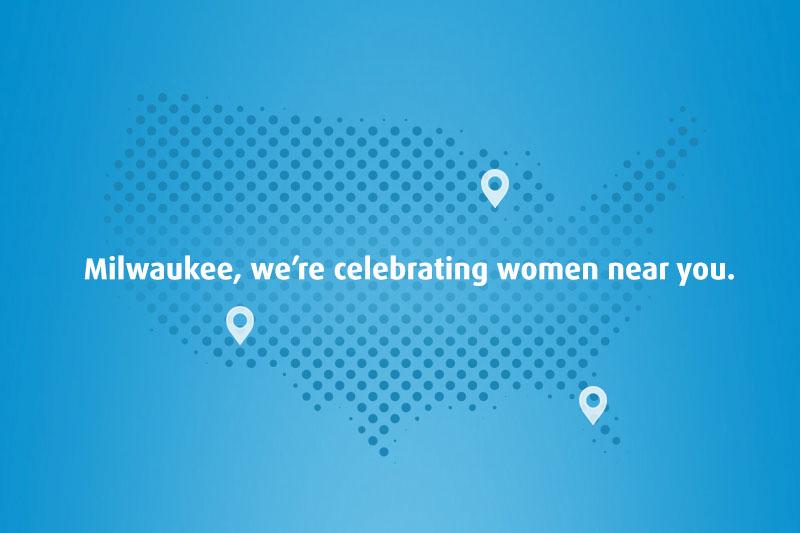 Milwaukee, we're celebrating women near you
