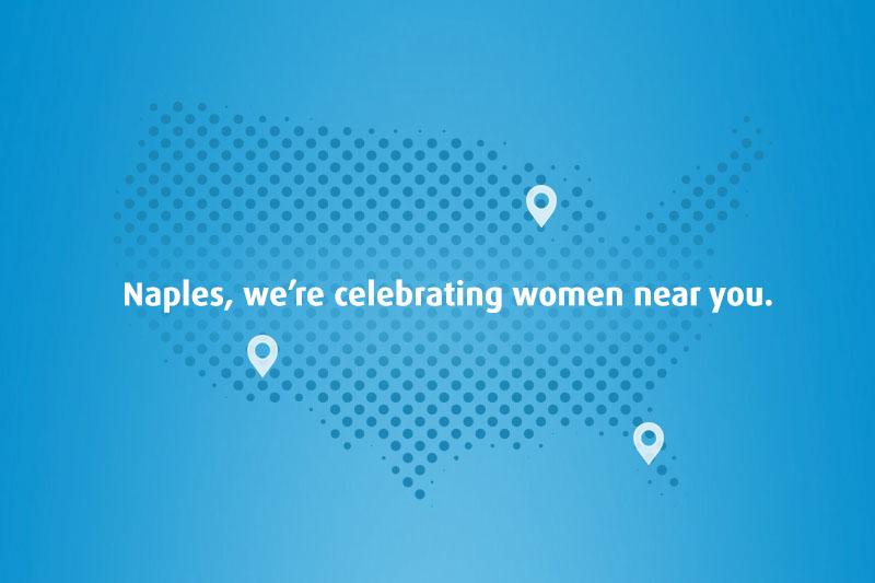 Naples, we're celebrating women near you