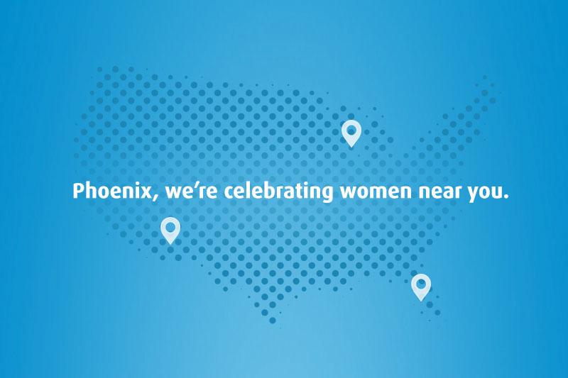 Phoenix, we're celebrating women near you